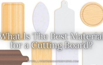 What is The Best Material for a Cutting Board/Chopping Board?