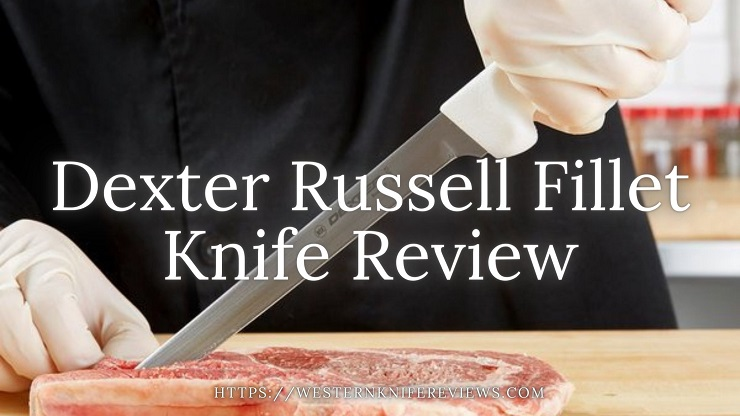 Dexter Russell Fillet Knife Review