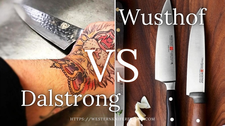 Dalstrong Vs Wusthof comparison explained